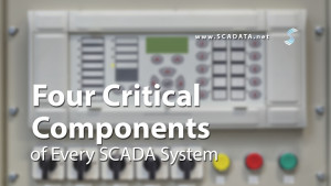4 Critical Components of Every SCADA System