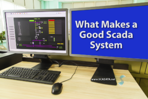 What Makes a Good SCADA System