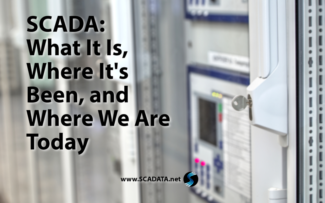 SCADA: What It Is, Where It's Been, and Where We Are Today