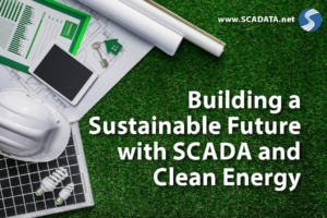 Building a Sustainable Future with SCADA and Clean Energy